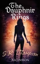 The Dauphnir Rings: Ascension - The Dauphnir Rings, #2 ebook by S. R. Thompson