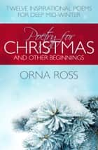 Poetry For Christmas - Twelve Inspirational Poems for Deep Mid-Winter ebook by Orna Ross