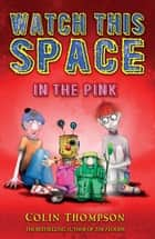 Watch This Space 2: In the Pink ebook by Colin Thompson