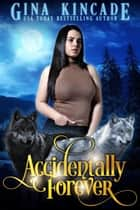 Accidentally Forever ebook by Gina Kincade