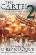 The Cartel 2 - Tale of the Murda Mamas eBook by Ashley, Jaquavis