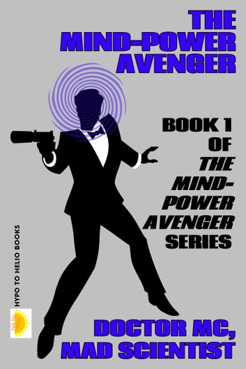 The Mind-Power Avenger ebook by Doctor MC, Mad Scientist