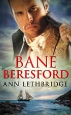 Bane Beresford (Mills & Boon Historical) (The Cornwall Collection) eBook by Ann Lethbridge