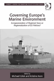 Governing Europe's Marine Environment - Europeanization of Regional Seas or Regionalization of EU Policies? ebook by Michael Gilek,Kristine Kern