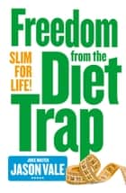 Freedom from the Diet Trap: Slim for Life ebook by Jason Vale