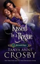 Kissed by a Rogue - Redeemable Rogues eBook by Tanya Anne Crosby