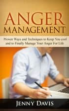 Ebook Anger Management: Proven Ways and Techniques to Keep You cool and to Finally Manage Your Anger For Life di Jenny Davis