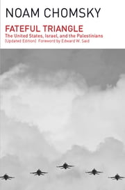 Fateful Triangle - The United States, Israel, and the Palestinians (Updated Edition) ebook by Noam Chomsky, Edward W. Said