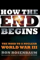 How the End Begins ebook by Ron Rosenbaum