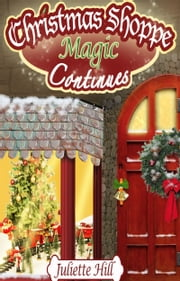 Christmas Shoppe Magic Continues ebook by Juliette Hill