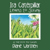 Ira Caterpillar Learns to Scrump - A Tale From The Garden ebook by Diane Worthen