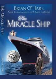 The Miracle Ship - Conversations with John Gillespie ebook by Brian O'Hare