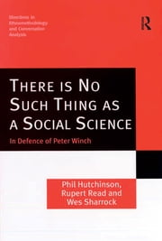 There is No Such Thing as a Social Science - In Defence of Peter Winch ebook by Phil Hutchinson,Rupert Read