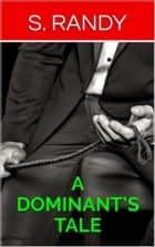 A Dominant's Tale eBook by S. Randy