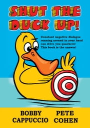 Shut the Duck Up! ebook by Bobby Cappuccio,Pete Cohen