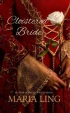 Cloistered Bride ebook by Maria Ling