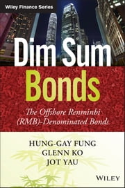Dim Sum Bonds - The Offshore Renminbi (RMB)-Denominated Bonds ebook by Hung-Gay Fung,Glenn Chi-Wo Ko,Jot Yau