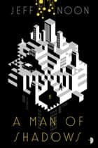 A Man of Shadows ebook by Jeff Noon