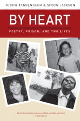By Heart - Poetry, Prison, and Two Lives ebook by Judith Tannenbaum,Spoon Jackson