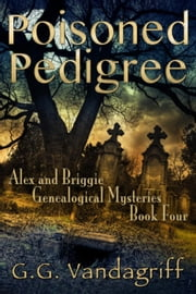Poisoned Pedigree - New Edition - Alex & Briggie Mysteries, #4 ebook by G.G. Vandagriff