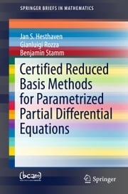 Certified Reduced Basis Methods for Parametrized Partial Differential Equations ebook by Jan S Hesthaven,Gianluigi Rozza,Benjamin Stamm