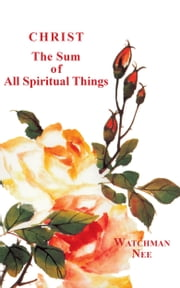 Christ the Sum of All Spiritual Things ebook by Watchman Nee
