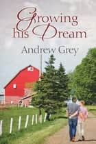 Growing His Dream ebook by