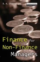 Finance For Non-Finance Managers ebook by B.K. Chatterjee