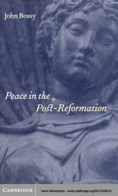 Peace in the Post-Reformation ebook by Bossy, John