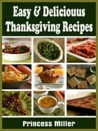 Easy & Delicious Thanksgiving Recipes ebook by Princess Miller