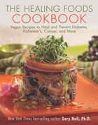 The Healing Foods Cookbook ebook by Gary  Null, Ph.D.