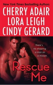 Rescue Me - Tropical Heat, Desert Heat, Primary Heat ebook by Cherry Adair, Cindy Gerard, Lora Leigh