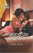 Waking Up Married - A friends to lovers romance ebook by Reese Ryan