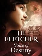 Voice of Destiny ebook by JH Fletcher