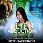 Alien Abduction for Experts audiobook by Skye MacKinnon