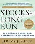 Stocks for the Long Run - The Definitive Guide to Financial Market Returns & Long-Term Investment Strategies ebook by Jeremy J. Siegel