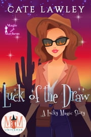 Luck of the Draw: Magic and Mayhem Universe - Lucky Magic, #3 ebook by Cate Lawley