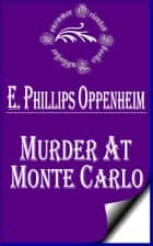 Murder at Monte Carlo ebook by E. Phillips Oppenheim