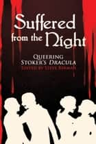 Suffered from the Night: Queering Stoker's Dracula ebook by Steve Berman