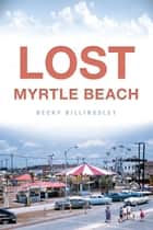 Lost Myrtle Beach ebook by Becky Billingsley