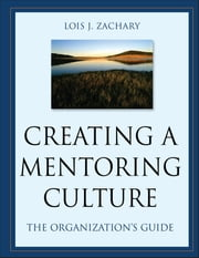 Creating a Mentoring Culture - The Organization's Guide ebook by Lois J. Zachary