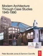 Modern Architecture Through Case Studies 1945 to 1990 ebook by Peter Blundell Jones, Eamonn Canniffe