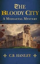 Bloody City ebook by C. B. Hanley