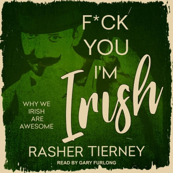 F*ck You, I'm Irish - Why We Irish Are Awesome audiobook by Rashers Tierney