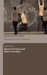 Dance Discourses - Keywords in Dance Research ebook by Susanne Franco,Marina Nordera