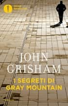 I segreti di Gray Mountain ebook by John Grisham