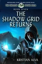 The Shadow Grid Returns: Book Seven of the Dragon Stone Saga ebook by Kristian Alva