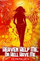 Heaven Help Me, or Hell Have Me ebook by Jolyn Palliata