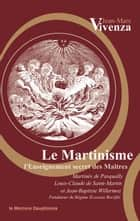 Le Martinisme - L'Enseignement secret des Maîtres 電子書籍 by Jean-Marc Vivenza, Martinès de Pasqually, Jean-Baptiste Willermoz,...