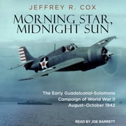 Morning Star, Midnight Sun - The Early Guadalcanal-Solomons Campaign of World War II August–October 1942 audiobook by Jeffrey R. Cox